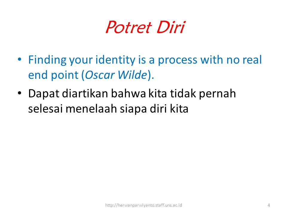 Potret Diri Finding your identity is a process with no real end point (Oscar Wilde).