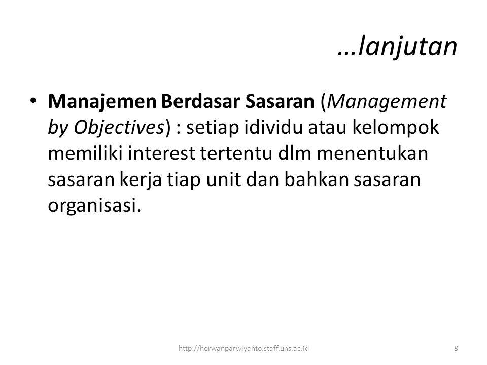 …lanjutan Manajemen Berdasar Sasaran (Management by Objectives) : setiap idividu atau kelompok memiliki interest tertentu dlm menentukan sasaran kerja tiap unit dan bahkan sasaran organisasi.