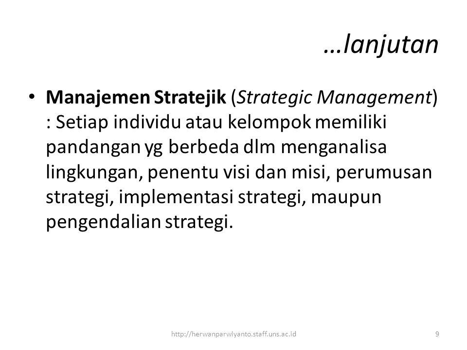 …lanjutan Manajemen Stratejik (Strategic Management) : Setiap individu atau kelompok memiliki pandangan yg berbeda dlm menganalisa lingkungan, penentu visi dan misi, perumusan strategi, implementasi strategi, maupun pengendalian strategi.