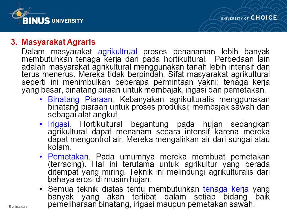 Bina Nusantara 3.Masyarakat Agraris Dalam masyarakat agrikultrual proses penanaman lebih banyak membutuhkan tenaga kerja dari pada hortikultural. Perb