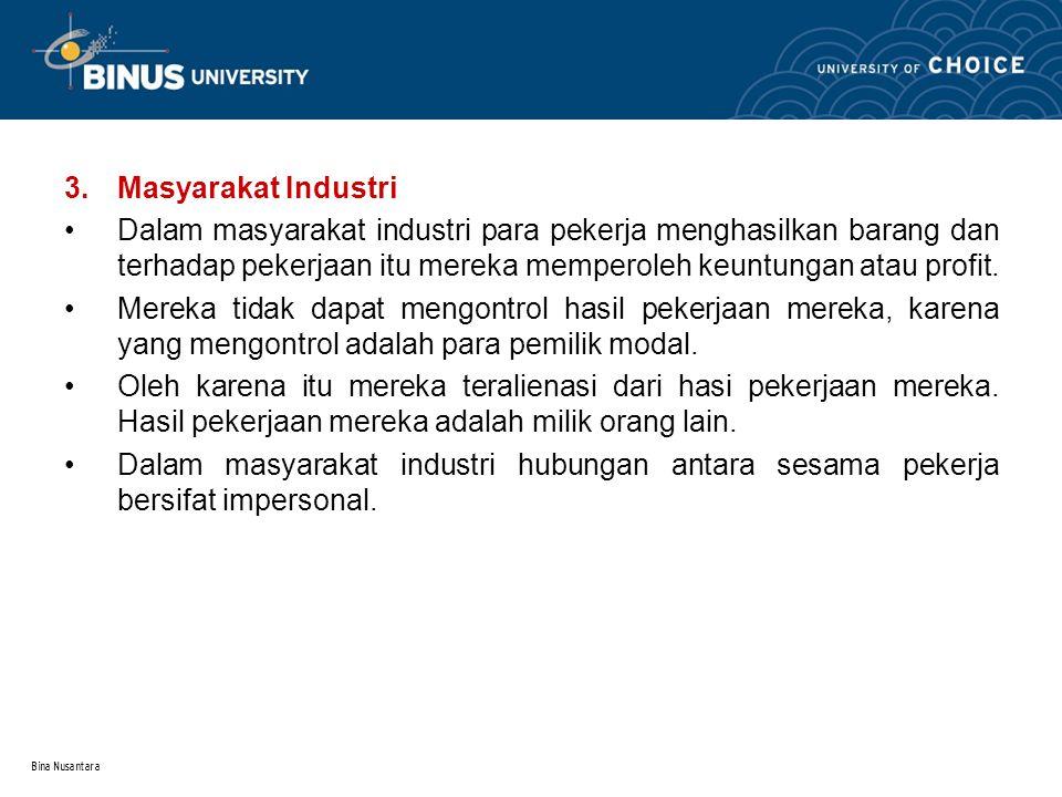 Bina Nusantara 3.Masyarakat Industri Dalam masyarakat industri para pekerja menghasilkan barang dan terhadap pekerjaan itu mereka memperoleh keuntunga