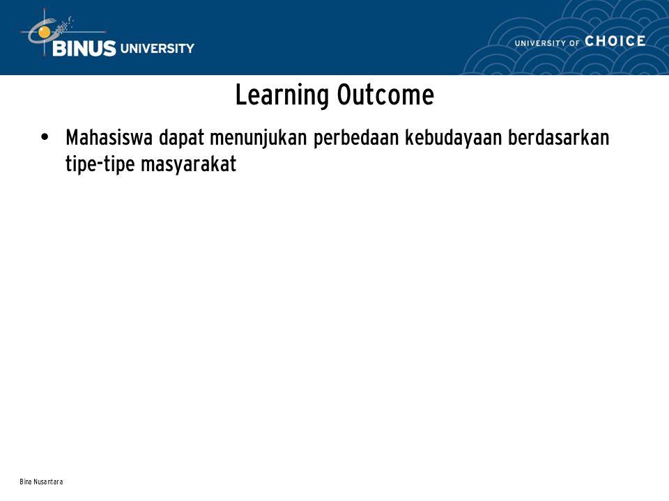 Bina Nusantara Learning Outcome Mahasiswa dapat menunjukan perbedaan kebudayaan berdasarkan tipe-tipe masyarakat