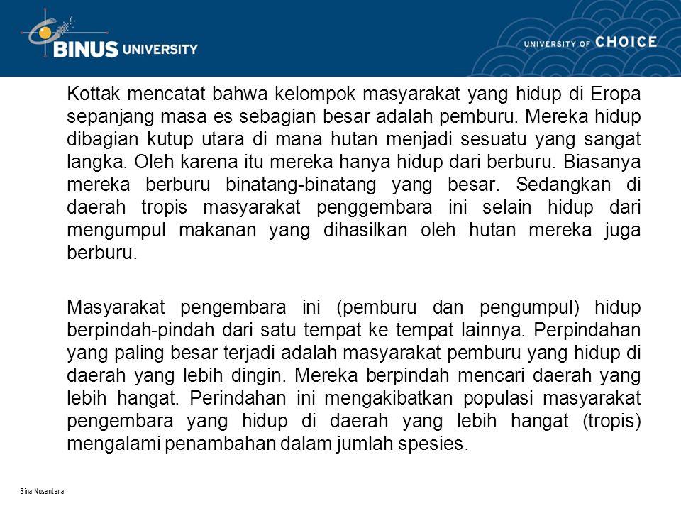 Bina Nusantara Kottak mencatat bahwa kelompok masyarakat yang hidup di Eropa sepanjang masa es sebagian besar adalah pemburu. Mereka hidup dibagian ku