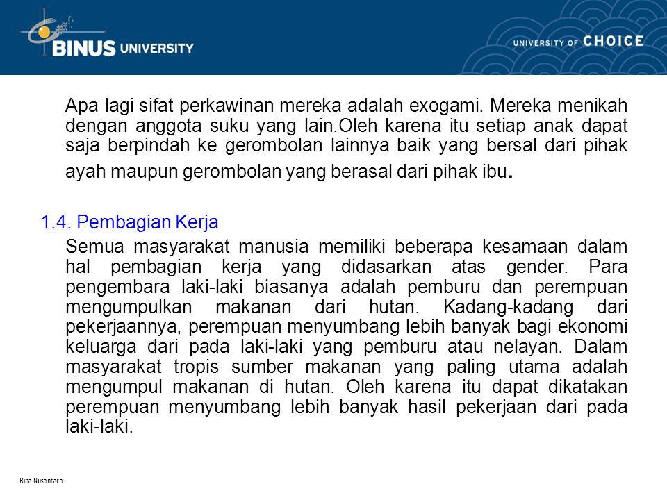 Bina Nusantara Apa lagi sifat perkawinan mereka adalah exogami. Mereka menikah dengan anggota suku yang lain.Oleh karena itu setiap anak dapat saja be
