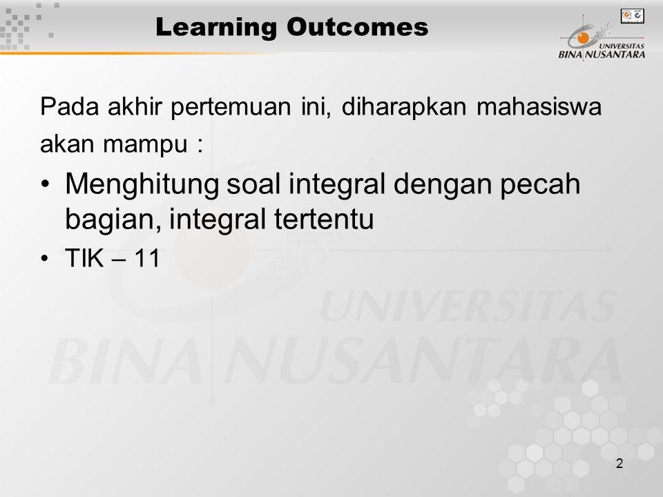 2 Learning Outcomes Pada akhir pertemuan ini, diharapkan mahasiswa akan mampu : Menghitung soal integral dengan pecah bagian, integral tertentu TIK –