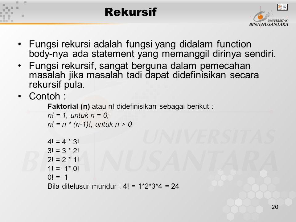 20 Rekursif Fungsi rekursi adalah fungsi yang didalam function body-nya ada statement yang memanggil dirinya sendiri.