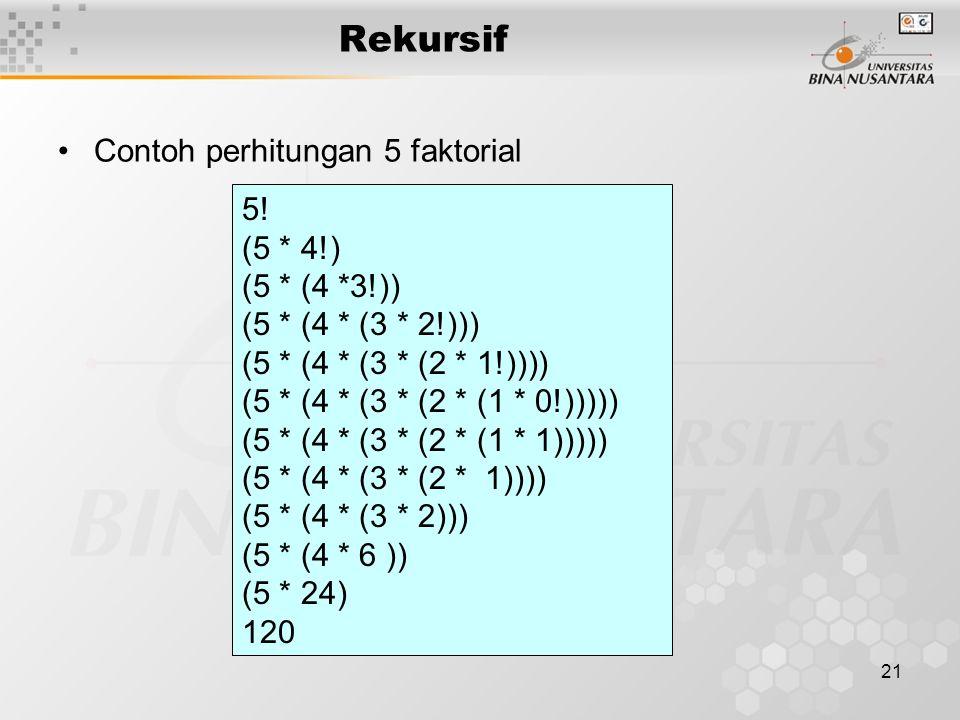 21 Rekursif Contoh perhitungan 5 faktorial 5.