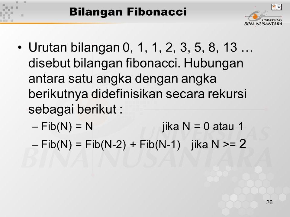 26 Bilangan Fibonacci Urutan bilangan 0, 1, 1, 2, 3, 5, 8, 13 … disebut bilangan fibonacci.