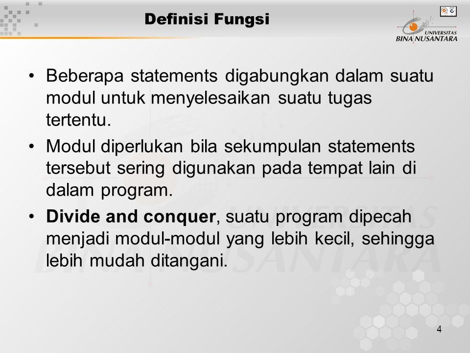 4 Definisi Fungsi Beberapa statements digabungkan dalam suatu modul untuk menyelesaikan suatu tugas tertentu.
