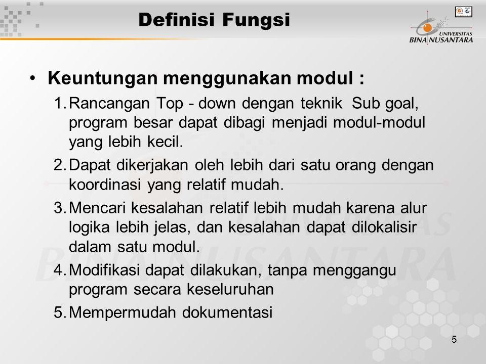5 Definisi Fungsi Keuntungan menggunakan modul : 1.Rancangan Top - down dengan teknik Sub goal, program besar dapat dibagi menjadi modul-modul yang lebih kecil.