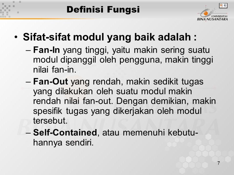 7 Definisi Fungsi Sifat-sifat modul yang baik adalah : –Fan-In yang tinggi, yaitu makin sering suatu modul dipanggil oleh pengguna, makin tinggi nilai fan-in.