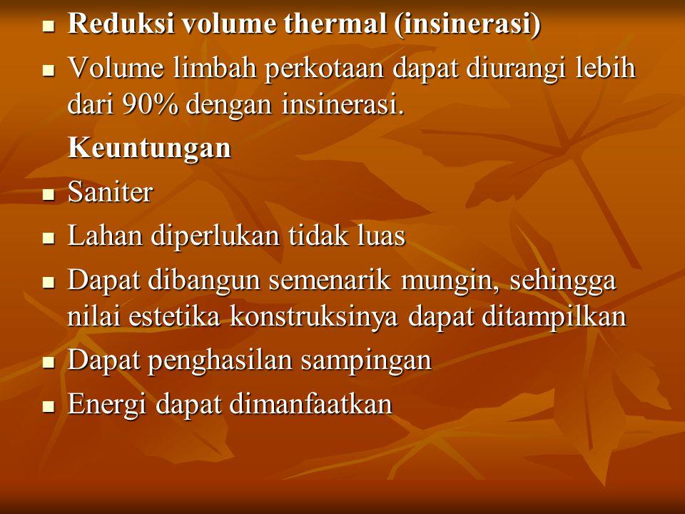 Reduksi volume thermal (insinerasi) Reduksi volume thermal (insinerasi) Volume limbah perkotaan dapat diurangi lebih dari 90% dengan insinerasi. Volum