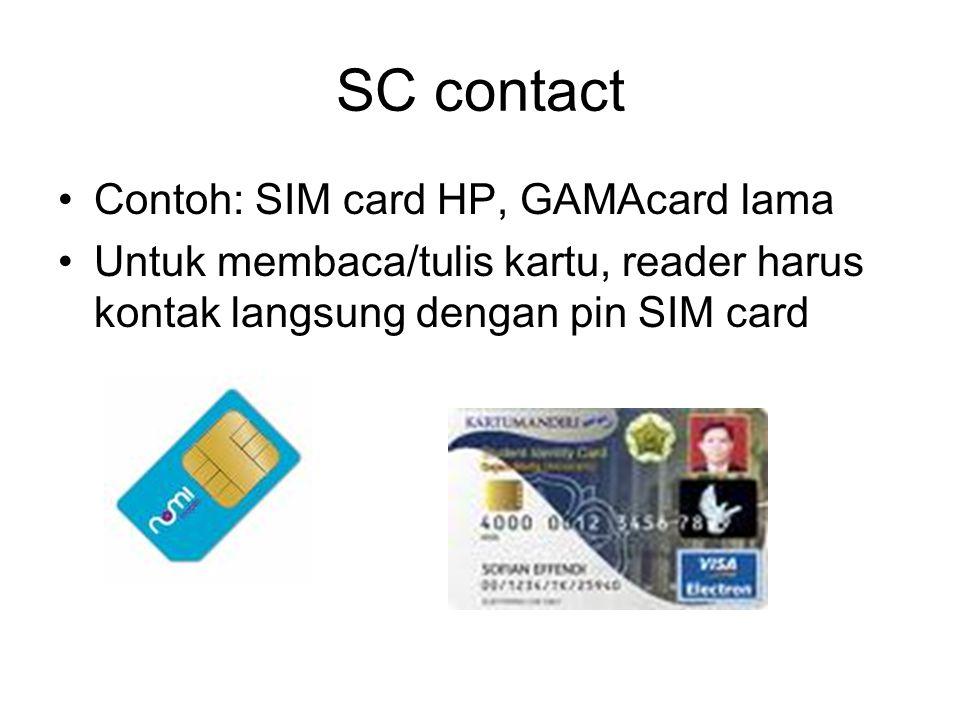 SC contactless Untuk membaca kartu, reader tidak harus menempel ke kartu (jarak maksimal reader ke kartu 5 cm) Memakai media radio frekuensi untuk komunikasi reader-kartu