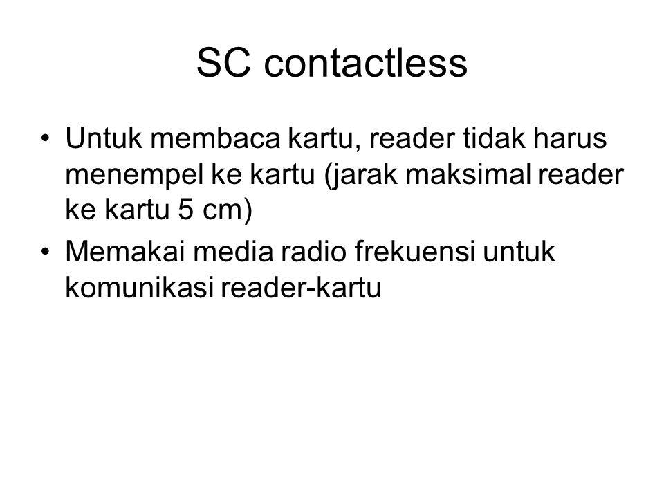 SC contactless Untuk membaca kartu, reader tidak harus menempel ke kartu (jarak maksimal reader ke kartu 5 cm) Memakai media radio frekuensi untuk kom