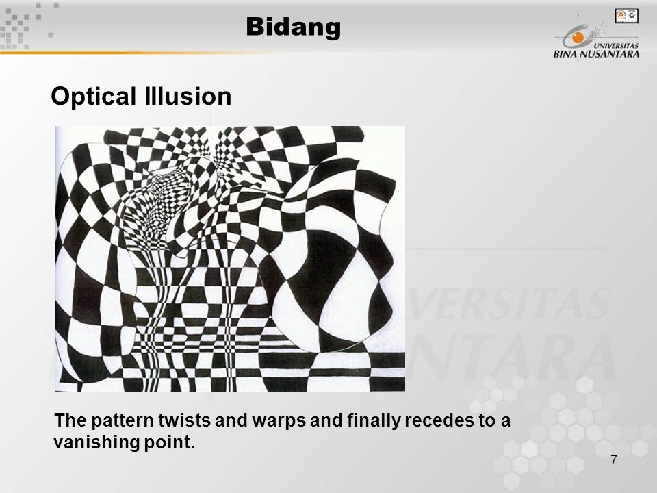 7 Bidang The pattern twists and warps and finally recedes to a vanishing point. Optical Illusion
