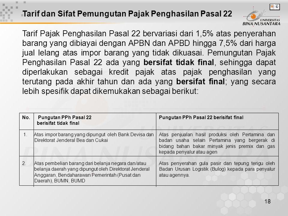 18 Tarif dan Sifat Pemungutan Pajak Penghasilan Pasal 22 No. Pungutan PPh Pasal 22 berisifat tidak final 1. Atas impor barang yang dipungut oleh Bank