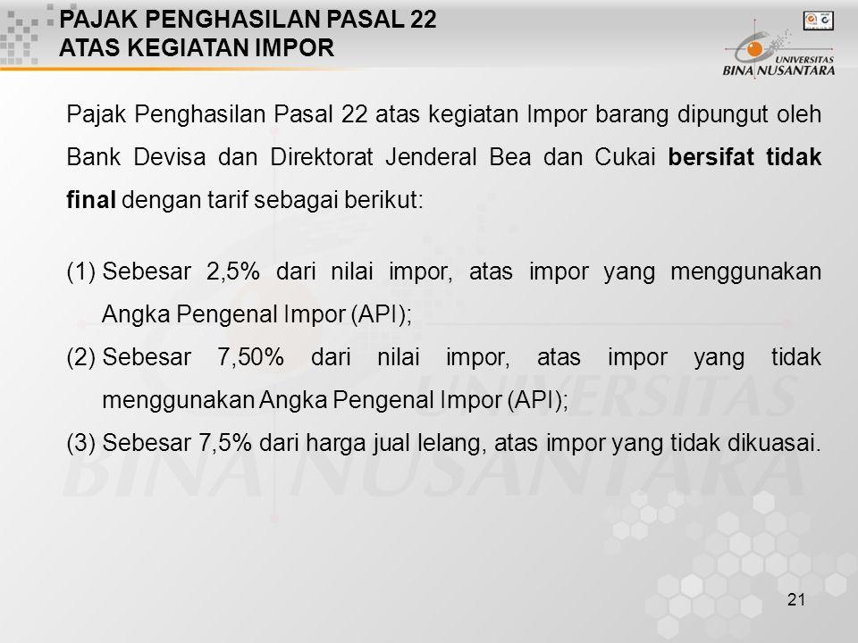 21 PAJAK PENGHASILAN PASAL 22 ATAS KEGIATAN IMPOR Pajak Penghasilan Pasal 22 atas kegiatan Impor barang dipungut oleh Bank Devisa dan Direktorat Jende