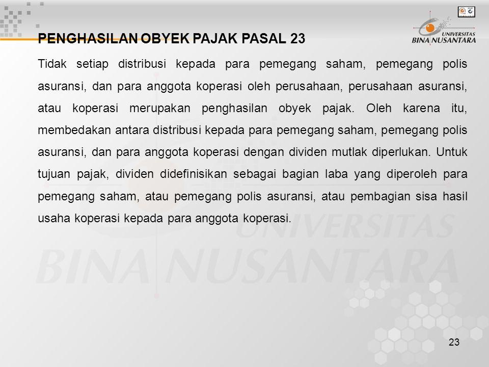 23 PENGHASILAN OBYEK PAJAK PASAL 23 Tidak setiap distribusi kepada para pemegang saham, pemegang polis asuransi, dan para anggota koperasi oleh perusa