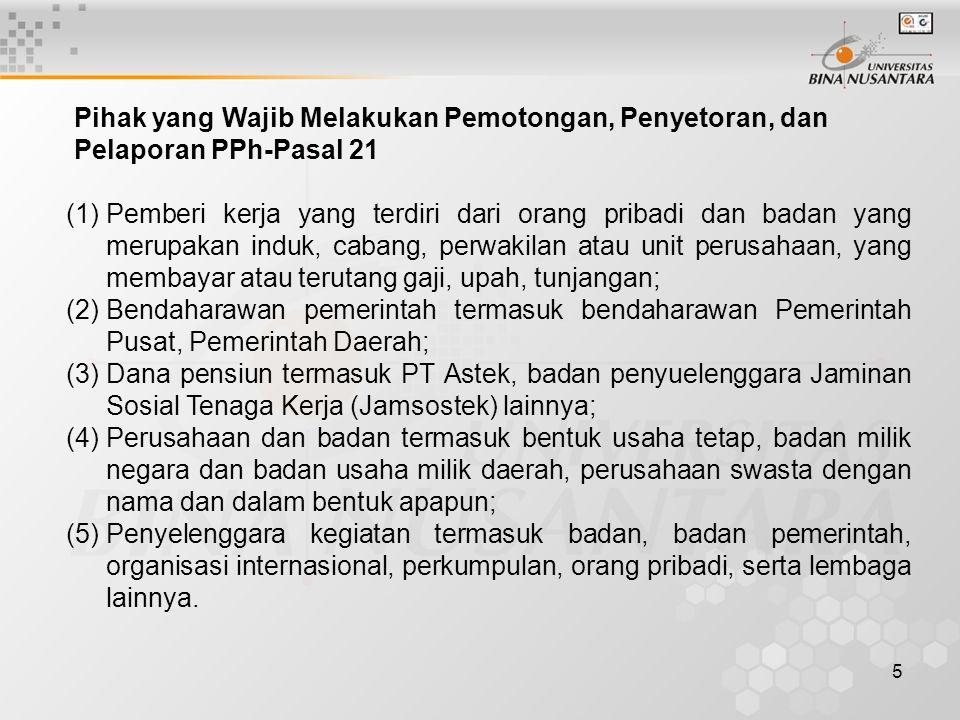 5 Pihak yang Wajib Melakukan Pemotongan, Penyetoran, dan Pelaporan PPh-Pasal 21 (1)Pemberi kerja yang terdiri dari orang pribadi dan badan yang merupa
