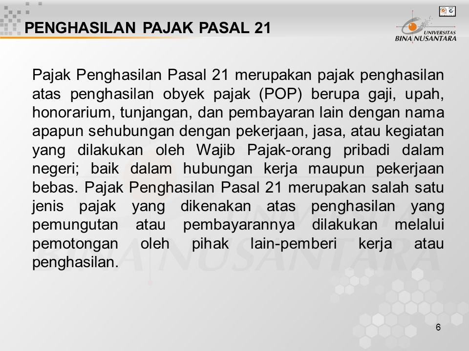 6 PENGHASILAN PAJAK PASAL 21 Pajak Penghasilan Pasal 21 merupakan pajak penghasilan atas penghasilan obyek pajak (POP) berupa gaji, upah, honorarium,