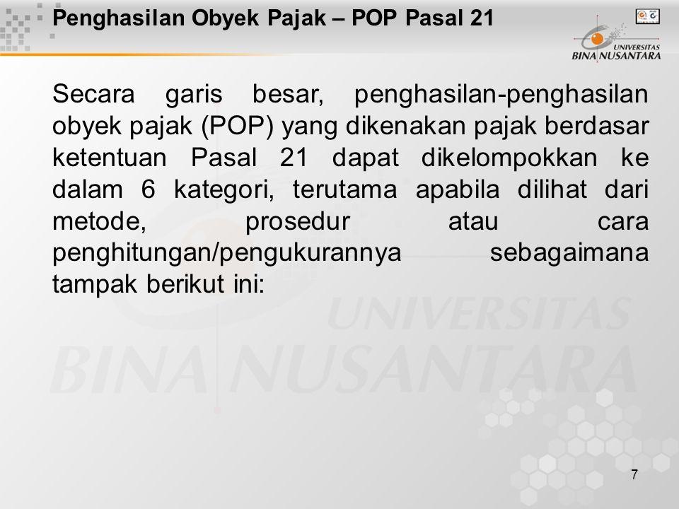 7 Penghasilan Obyek Pajak – POP Pasal 21 Secara garis besar, penghasilan-penghasilan obyek pajak (POP) yang dikenakan pajak berdasar ketentuan Pasal 2