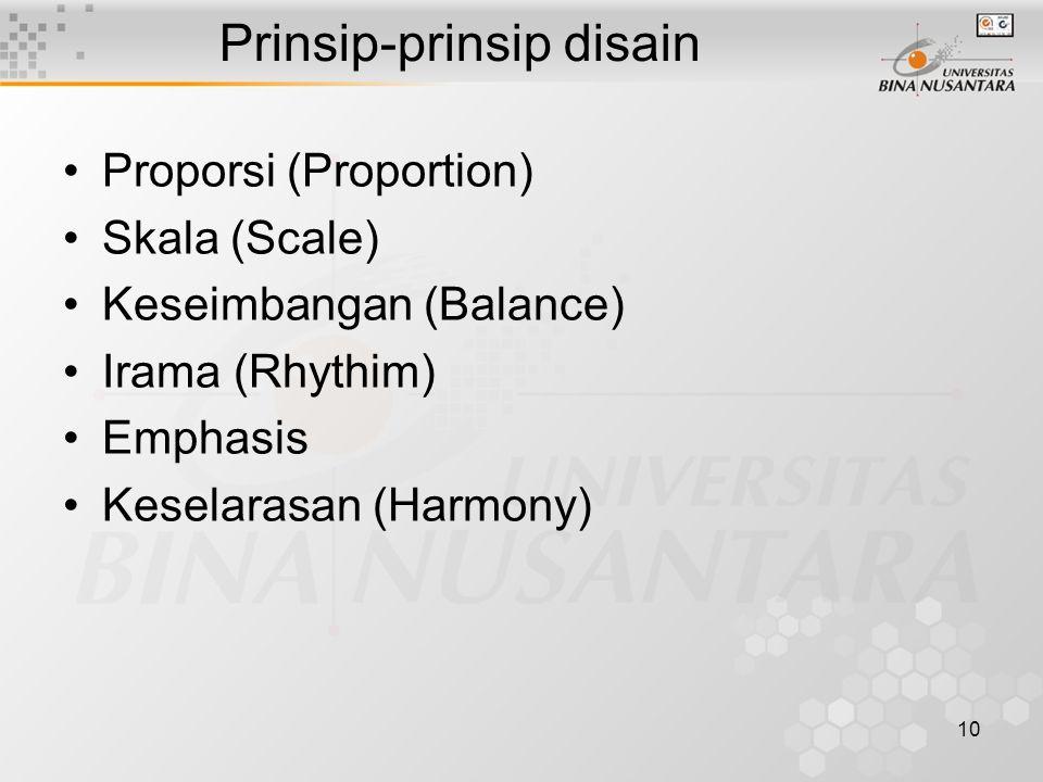 10 Proporsi (Proportion) Skala (Scale) Keseimbangan (Balance) Irama (Rhythim) Emphasis Keselarasan (Harmony) Prinsip-prinsip disain