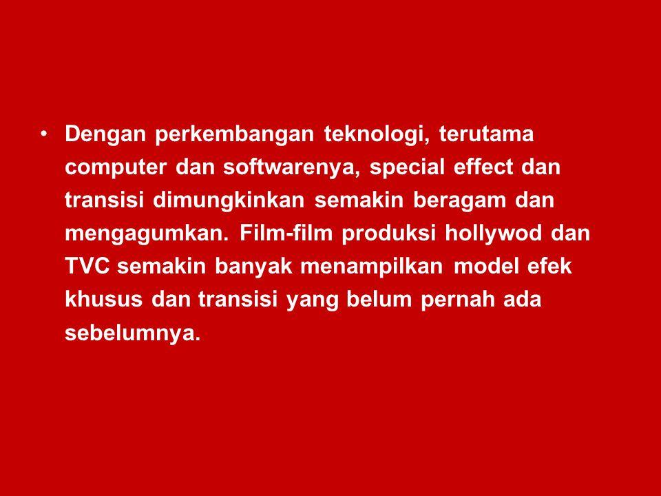 Dengan perkembangan teknologi, terutama computer dan softwarenya, special effect dan transisi dimungkinkan semakin beragam dan mengagumkan. Film-film