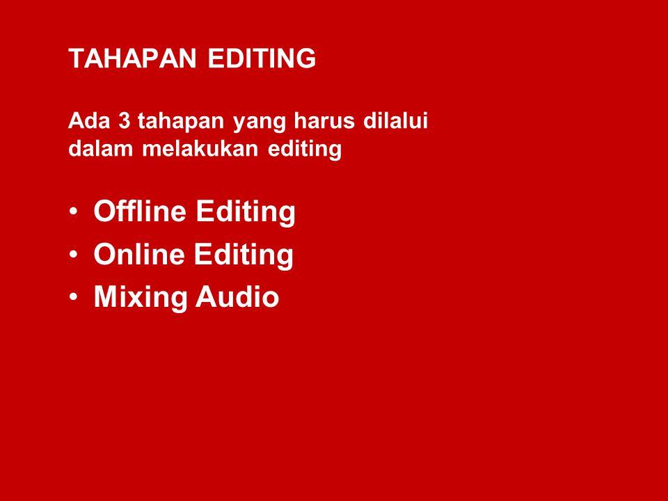 TAHAPAN EDITING Ada 3 tahapan yang harus dilalui dalam melakukan editing Offline Editing Online Editing Mixing Audio