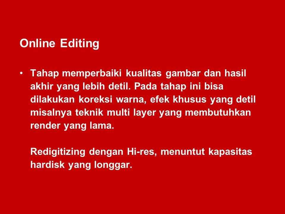 Online Editing Tahap memperbaiki kualitas gambar dan hasil akhir yang lebih detil. Pada tahap ini bisa dilakukan koreksi warna, efek khusus yang detil
