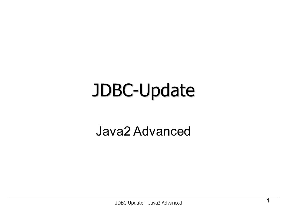 1 JDBC-Update Java2 Advanced JDBC Update – Java2 Advanced