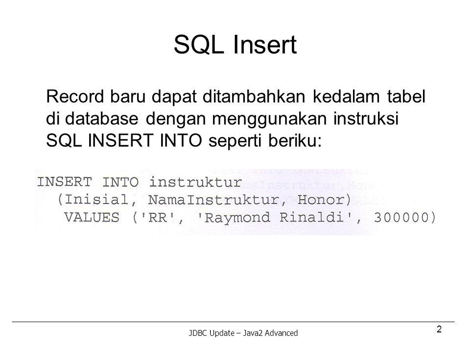 3 SQL Insert (cont…) Dalam konteks JDBC, instruksi SQL dapat dikonversi kedalam tipe String, kemudian dieksekusi sebagai perintah SQL.