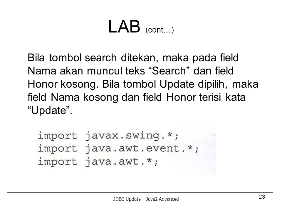 23 LAB (cont…) Bila tombol search ditekan, maka pada field Nama akan muncul teks Search dan field Honor kosong.
