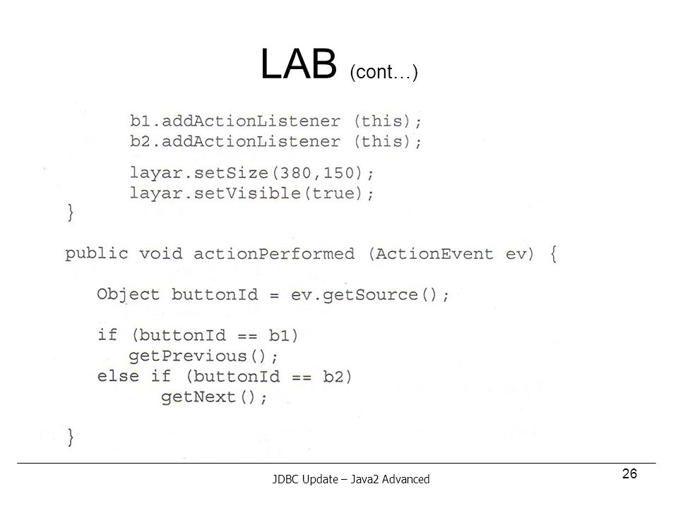 26 LAB (cont…) JDBC Update – Java2 Advanced