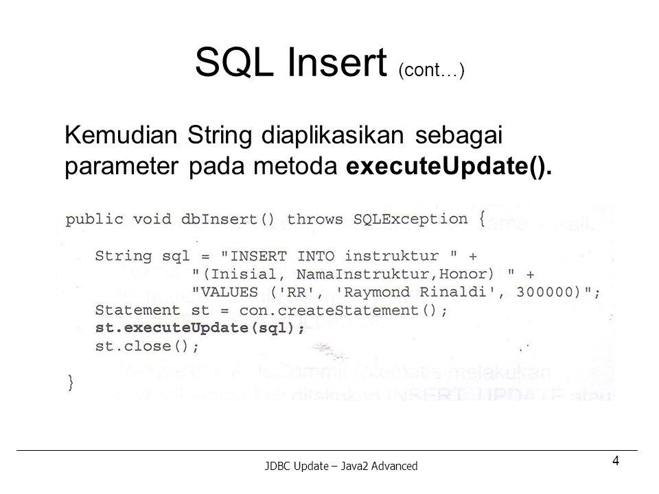 4 SQL Insert (cont…) Kemudian String diaplikasikan sebagai parameter pada metoda executeUpdate().