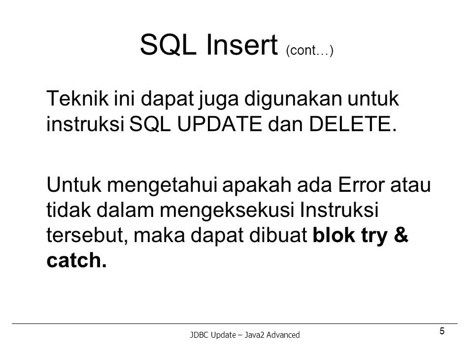 5 SQL Insert (cont…) Teknik ini dapat juga digunakan untuk instruksi SQL UPDATE dan DELETE.