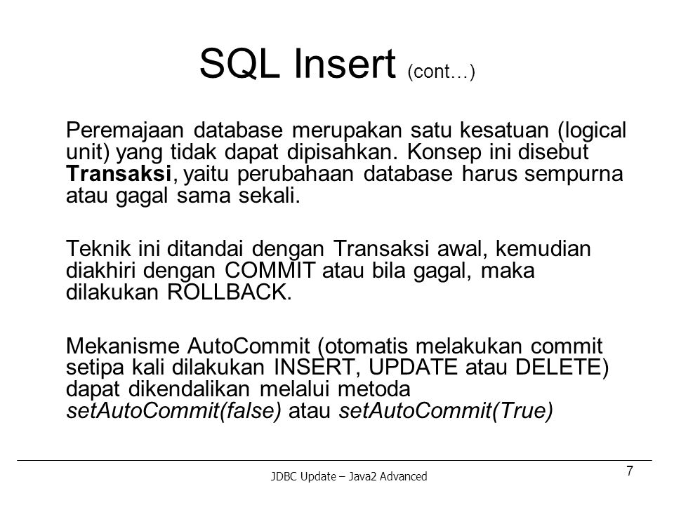 7 SQL Insert (cont…) Peremajaan database merupakan satu kesatuan (logical unit) yang tidak dapat dipisahkan.