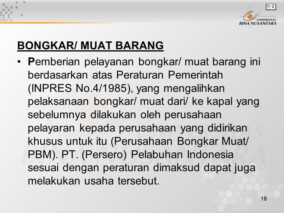 16 BONGKAR/ MUAT BARANG Pemberian pelayanan bongkar/ muat barang ini berdasarkan atas Peraturan Pemerintah (INPRES No.4/1985), yang mengalihkan pelaks