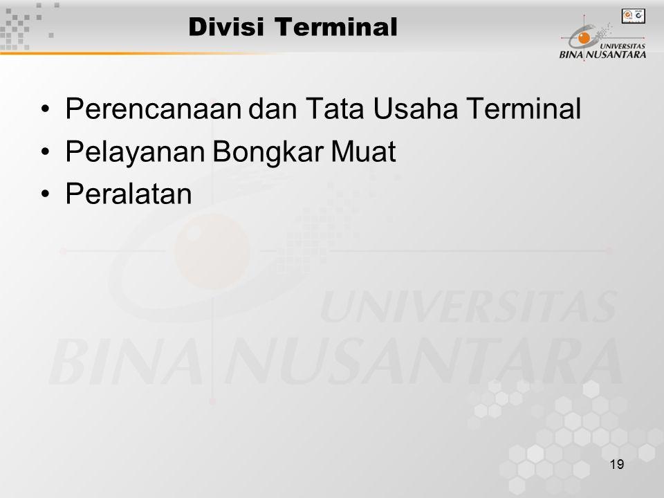 19 Divisi Terminal Perencanaan dan Tata Usaha Terminal Pelayanan Bongkar Muat Peralatan
