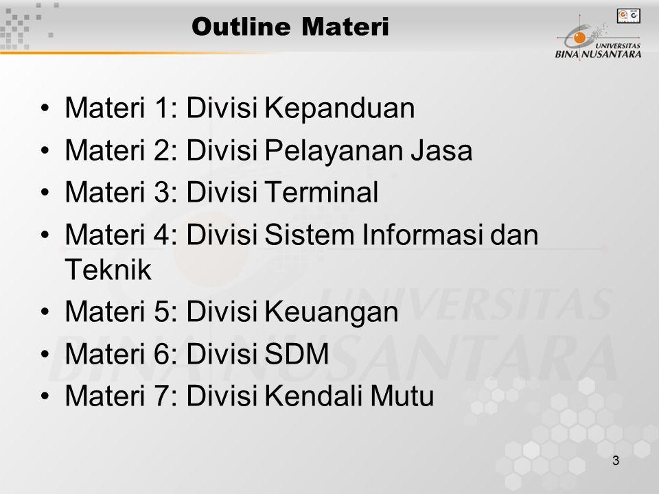 3 Outline Materi Materi 1: Divisi Kepanduan Materi 2: Divisi Pelayanan Jasa Materi 3: Divisi Terminal Materi 4: Divisi Sistem Informasi dan Teknik Mat