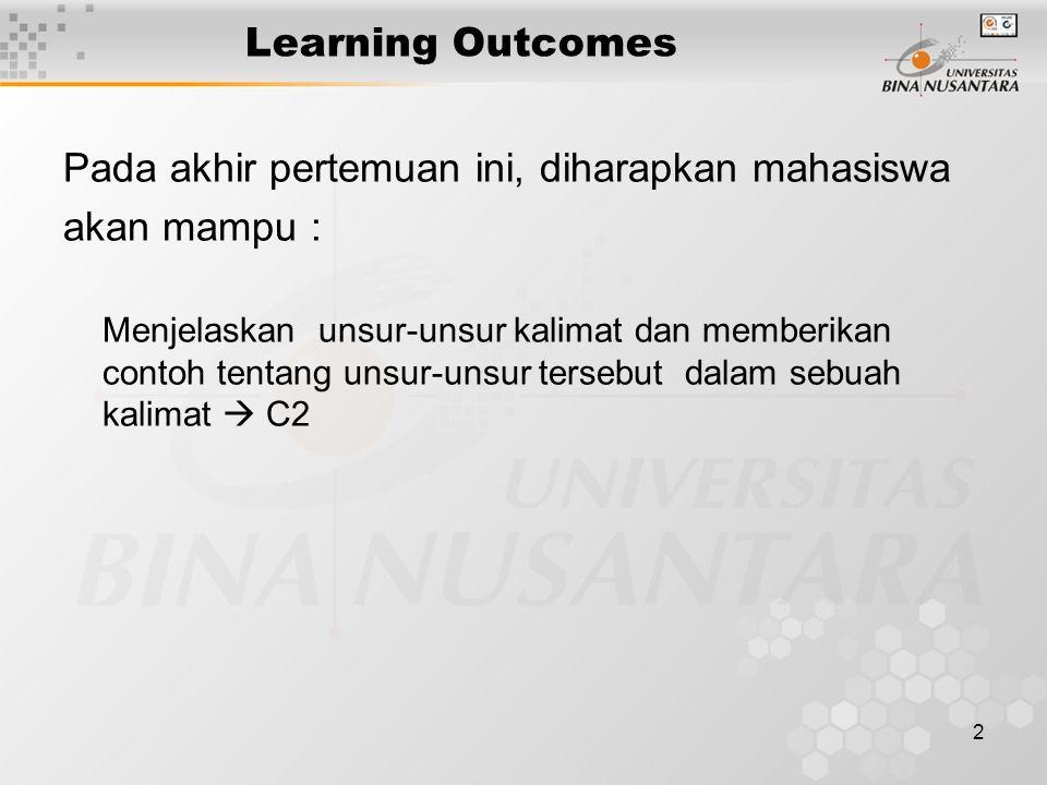2 Learning Outcomes Pada akhir pertemuan ini, diharapkan mahasiswa akan mampu : Menjelaskan unsur-unsur kalimat dan memberikan contoh tentang unsur-un