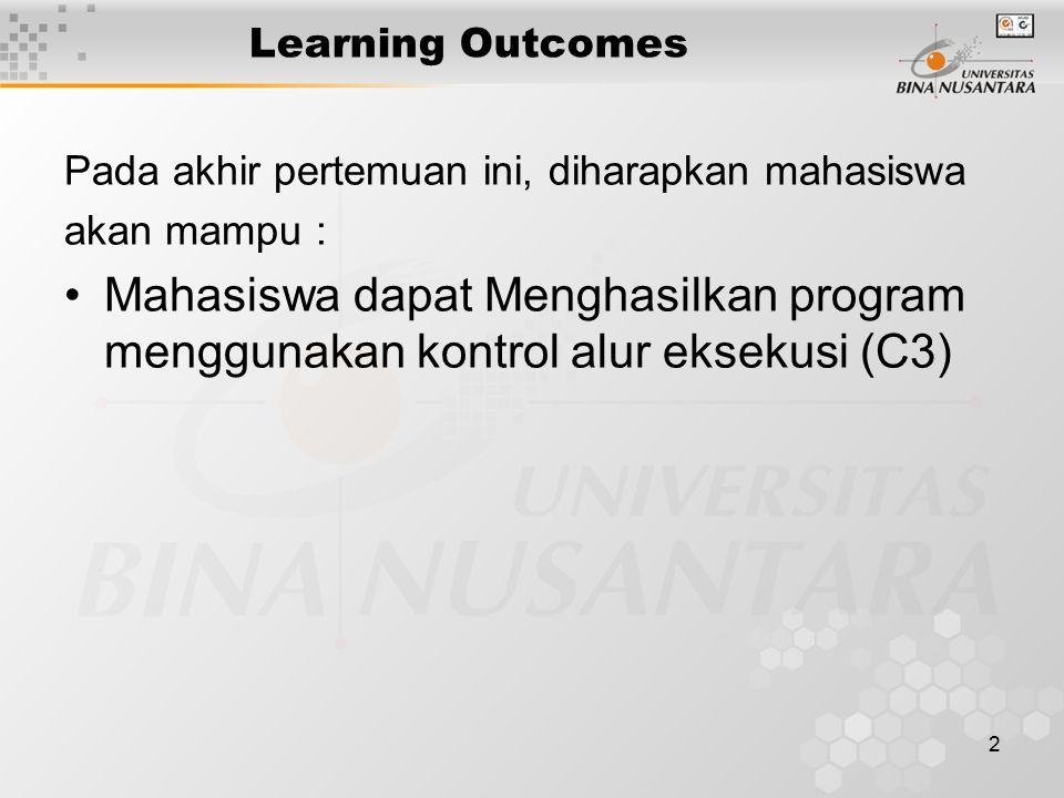 2 Learning Outcomes Pada akhir pertemuan ini, diharapkan mahasiswa akan mampu : Mahasiswa dapat Menghasilkan program menggunakan kontrol alur eksekusi