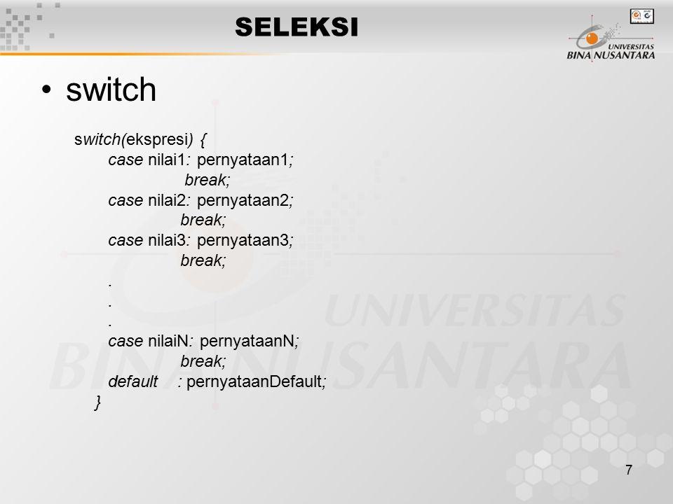 7 SELEKSI switch switch(ekspresi) { case nilai1: pernyataan1; break; case nilai2: pernyataan2; break; case nilai3: pernyataan3; break;.