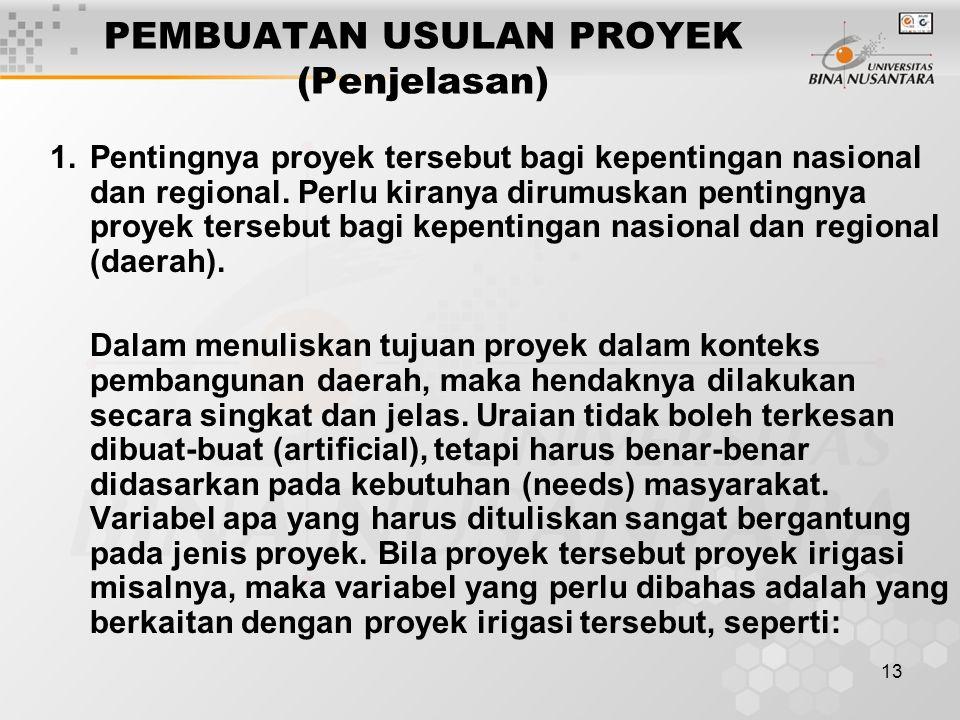 13 PEMBUATAN USULAN PROYEK (Penjelasan) 1.Pentingnya proyek tersebut bagi kepentingan nasional dan regional. Perlu kiranya dirumuskan pentingnya proye