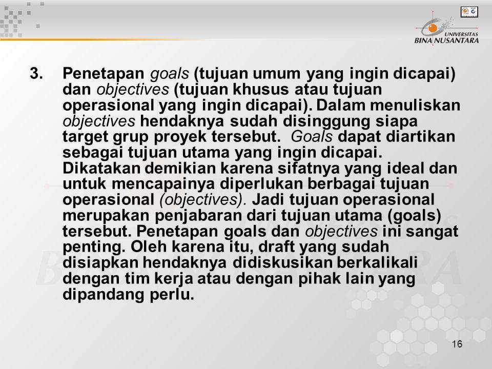 16 3.Penetapan goals (tujuan umum yang ingin dicapai) dan objectives (tujuan khusus atau tujuan operasional yang ingin dicapai). Dalam menuliskan obje