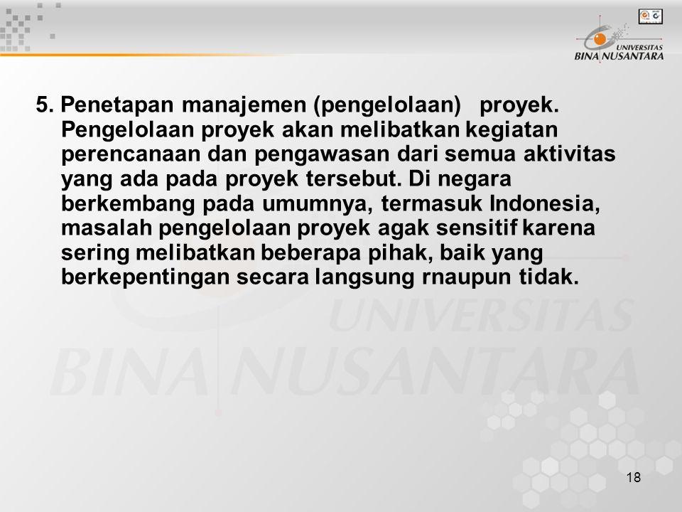 18 5. Penetapan manajemen (pengelolaan) proyek. Pengelolaan proyek akan melibatkan kegiatan perencanaan dan pengawasan dari semua aktivitas yang ada p