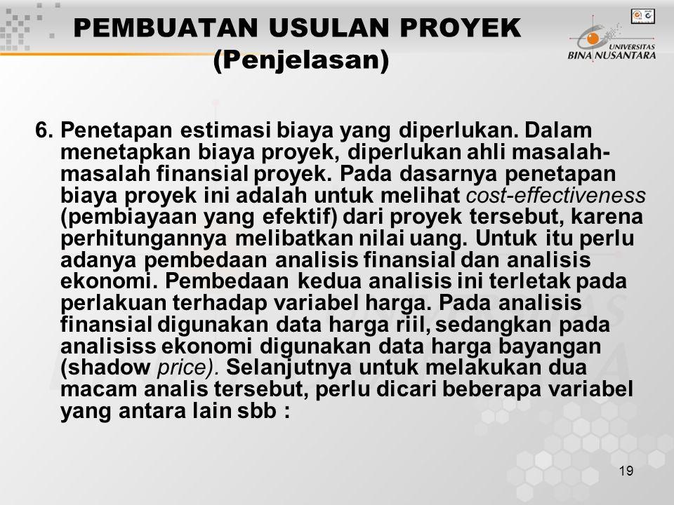19 PEMBUATAN USULAN PROYEK (Penjelasan) 6. Penetapan estimasi biaya yang diperlukan. Dalam menetapkan biaya proyek, diperlukan ahli masalah- masalah f