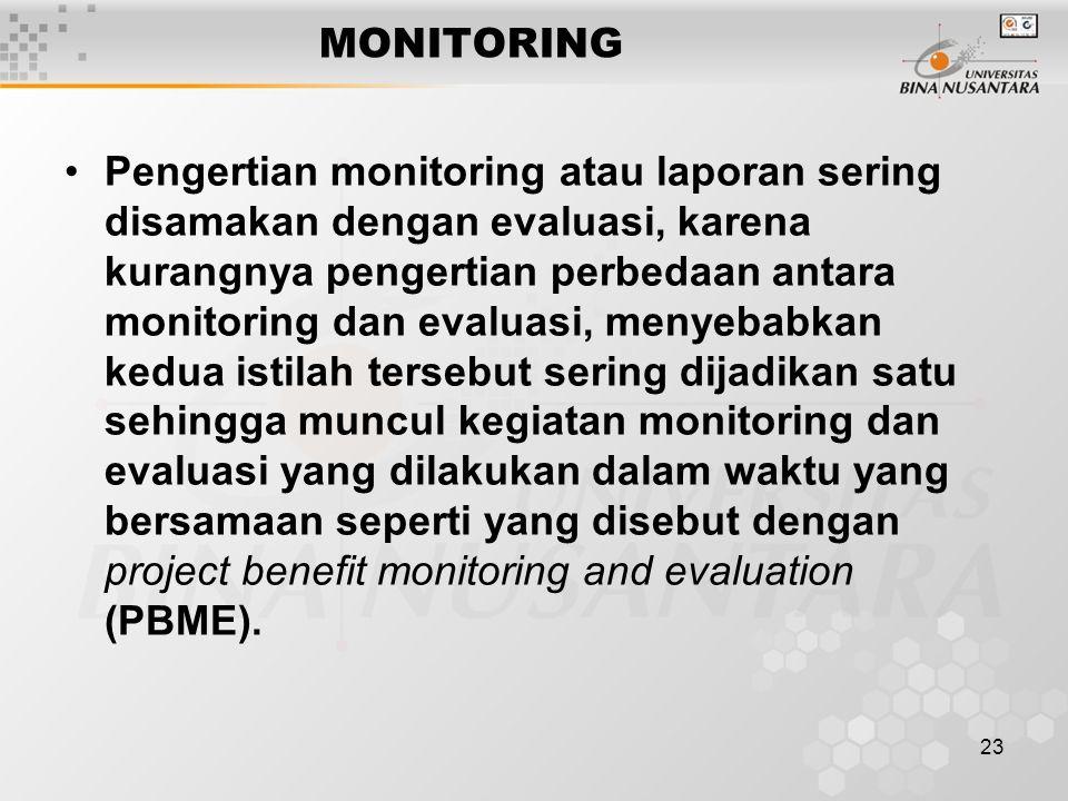 23 MONITORING Pengertian monitoring atau laporan sering disamakan dengan evaluasi, karena kurangnya pengertian perbedaan antara monitoring dan evaluas