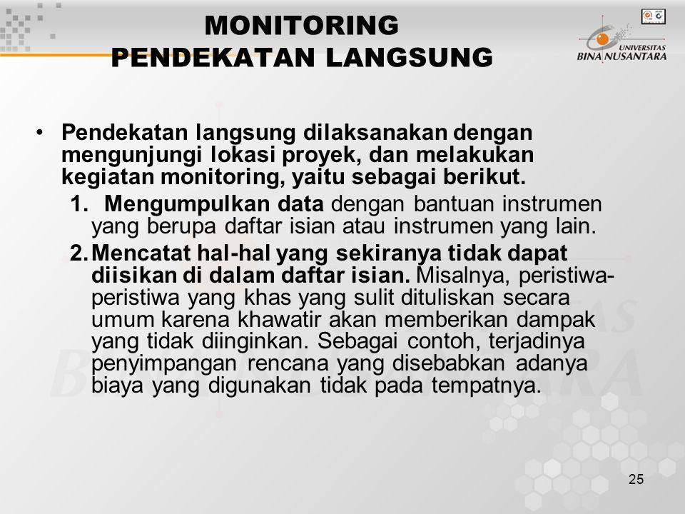 25 MONITORING PENDEKATAN LANGSUNG Pendekatan langsung dilaksanakan dengan mengunjungi lokasi proyek, dan melakukan kegiatan monitoring, yaitu sebagai