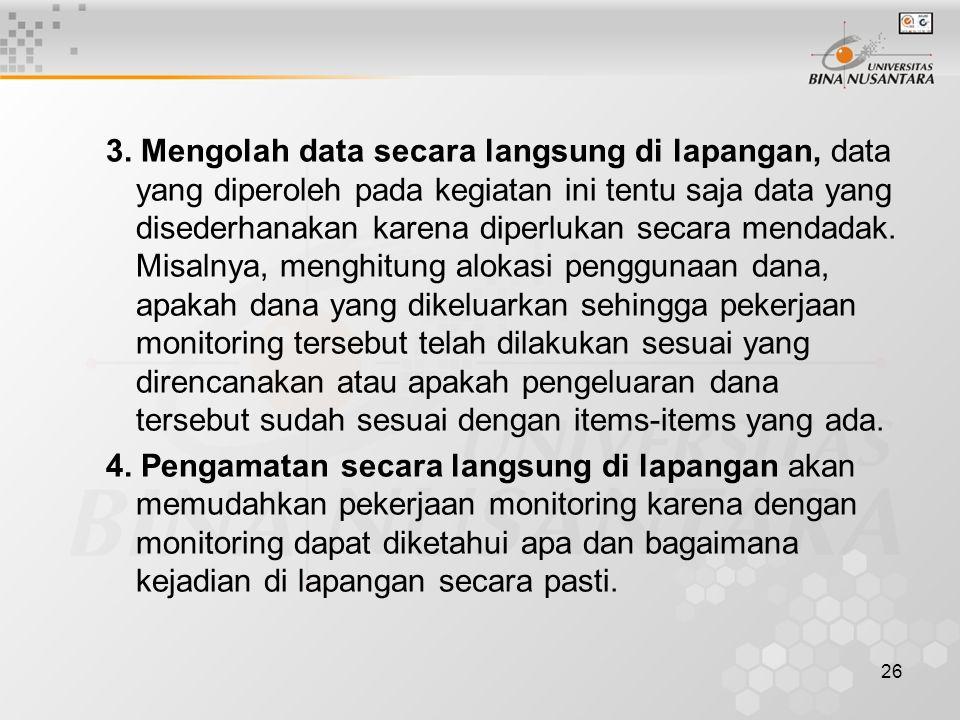 26 3. Mengolah data secara langsung di lapangan, data yang diperoleh pada kegiatan ini tentu saja data yang disederhanakan karena diperlukan secara me
