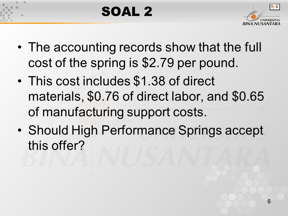 6 SOAL 2 The accounting records show that the full cost of the spring is $2.79 per pound.